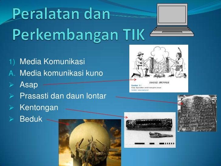 Peralatan dan Perkembangan TIK<br />Media Komunikasi<br />Media komunikasi kuno<br /><ul><li>Asap