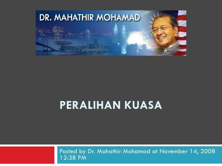 PERALIHAN KUASA Posted by Dr. Mahathir Mohamad at November 14, 2008 12:38 PM