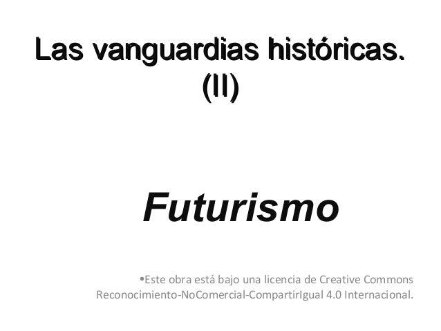 LasLas vanguardias históricas.vanguardias históricas. (II)(II) Futurismo •Este obra está bajo una licencia de Creative Com...