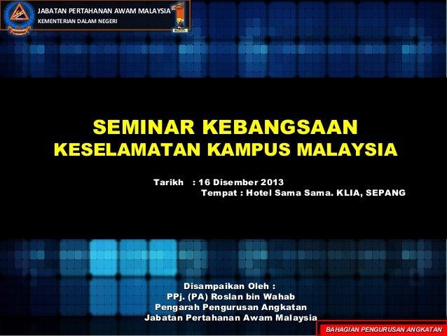 JABATAN PERTAHANAN AWAM MALAYSIA KEMENTERIAN DALAM NEGERI  SEMINAR KEBANGSAAN  KESELAMATAN KAMPUS MALAYSIA Tarikh : 16 Dis...