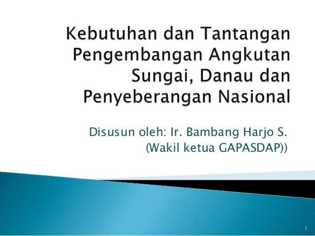 Disusun oleh: Ir. Bambang Harjo S. (Wakil ketua GAPASDAP)) 1