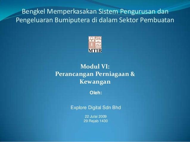 Modul VI: Perancangan Perniagaan & Kewangan Oleh: Explore Digital Sdn Bhd 22 Julai 2009 29 Rejab 1430 Bengkel Memperkasaka...