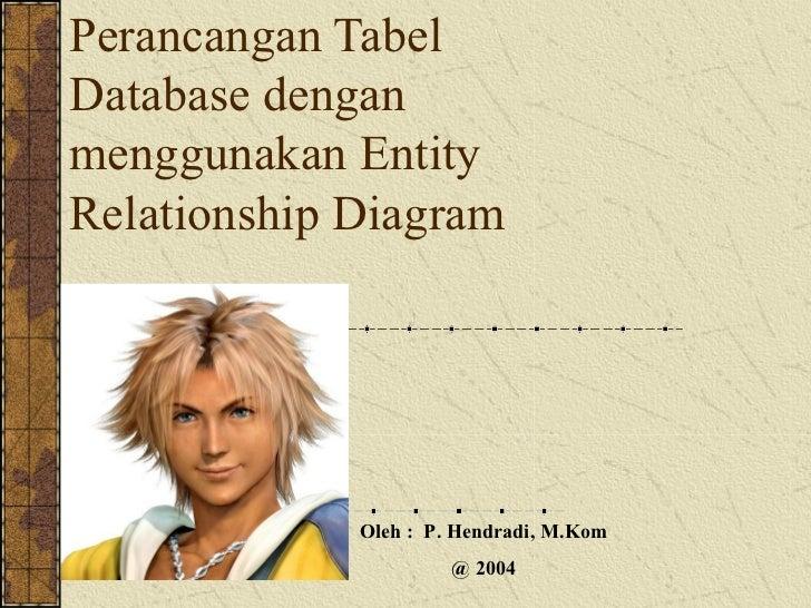 Perancangan TabelDatabase denganmenggunakan EntityRelationship Diagram             Oleh : P. Hendradi, M.Kom              ...