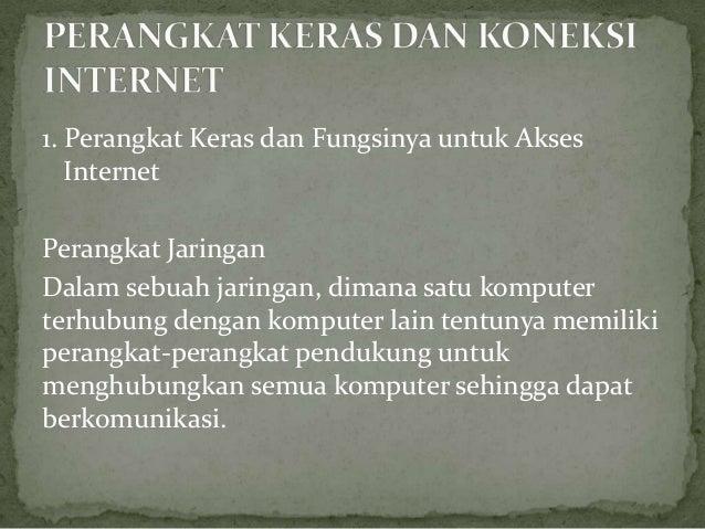 1. Perangkat Keras dan Fungsinya untuk AksesInternetPerangkat JaringanDalam sebuah jaringan, dimana satu komputerterhubung...