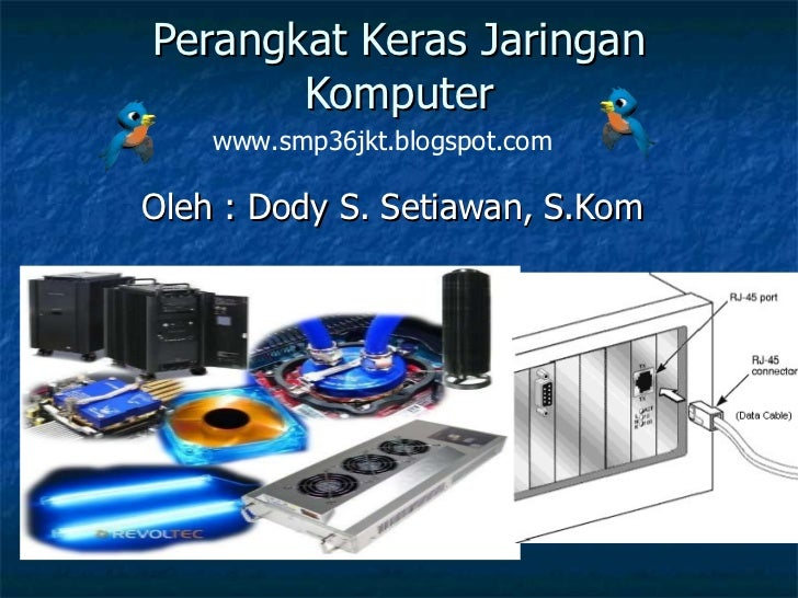 Perangkat Keras Jaringan Komputer Oleh : Dody S. Setiawan, S.Kom www.smp36jkt.blogspot.com
