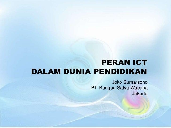 PERAN ICTDALAM DUNIA PENDIDIKAN                    Joko Sumarsono           PT. Bangun Satya Wacana                       ...