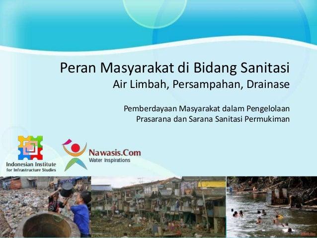 Peran Masyarakat di Bidang Sanitasi Air Limbah, Persampahan, Drainase Pemberdayaan Masyarakat dalam Pengelolaan Prasarana ...