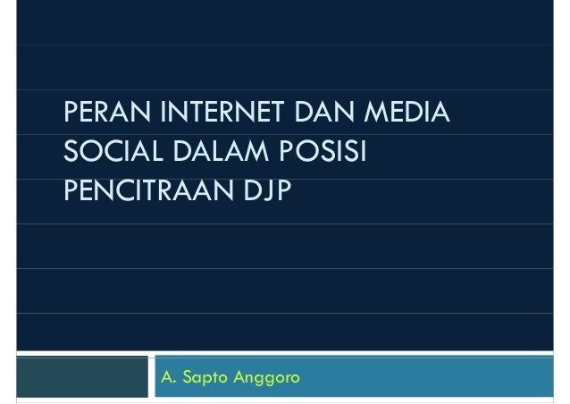 PERAN INTERNET DAN MEDIA SOCIAL DALAM POSISI PENCITRAAN DJP  A. Sapto Anggoro