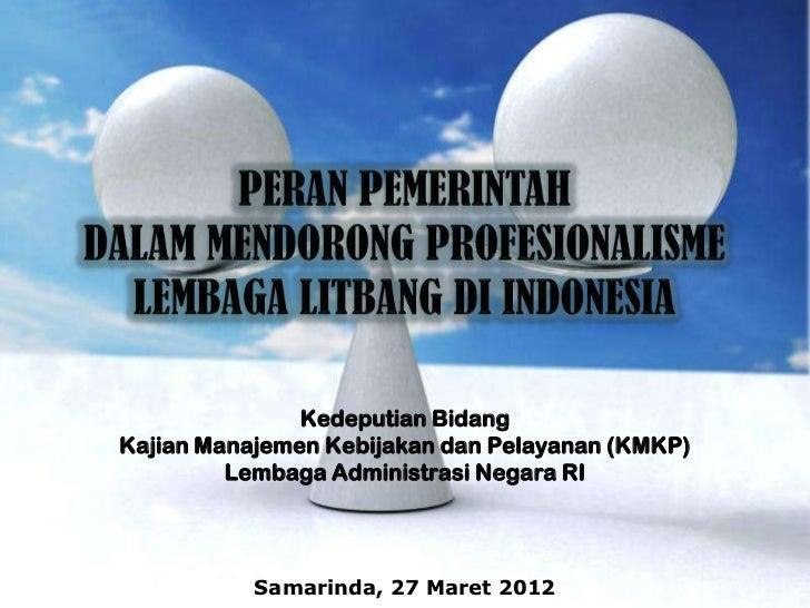 Peran Pemerintah Dalam Mendorong Profesionalisme Lembaga Litbang di Indonesia