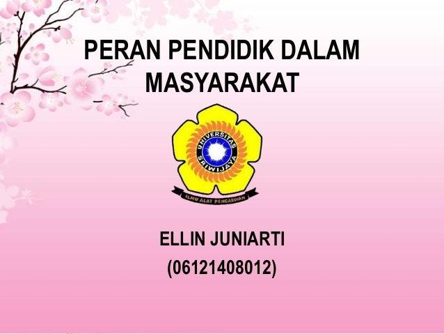 PERAN PENDIDIK DALAM MASYARAKAT  ELLIN JUNIARTI (06121408012)