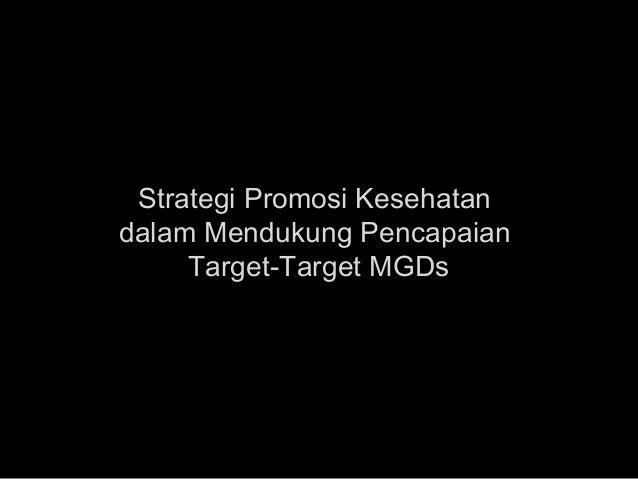 Strategi Promosi Kesehatan dalam Mendukung Pencapaian Target-Target MGDs