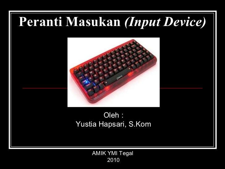 Peranti Masukan  (Input Device) Oleh : Yustia Hapsari, S.Kom AMIK YMI Tegal  2010