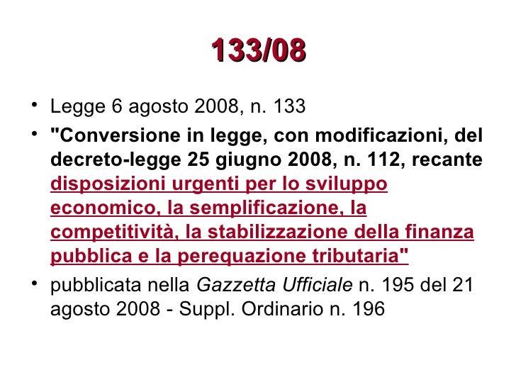 """133/08 <ul><li>Legge 6 agosto 2008, n. 133  </li></ul><ul><li>""""Conversione in legge, con modificazioni, del decreto-l..."""