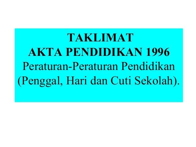 TAKLIMAT AKTA PENDIDIKAN 1996 Peraturan-Peraturan Pendidikan (Penggal, Hari dan Cuti Sekolah).