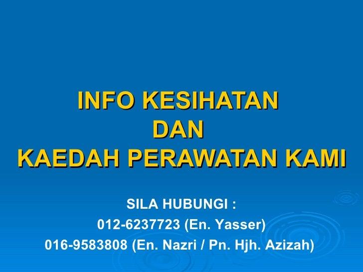 INFO KESIHATAN  DAN  KAEDAH PERAWATAN KAMI SILA HUBUNGI : 012-6237723 (En. Yasser) 016-9583808 (En. Nazri / Pn. Hjh. Aziza...