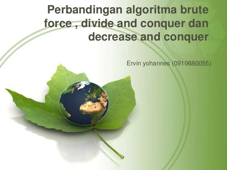 Perbandingan algoritma bruteforce , divide and conquer dan         decrease and conquer               Ervin yohannes (0910...