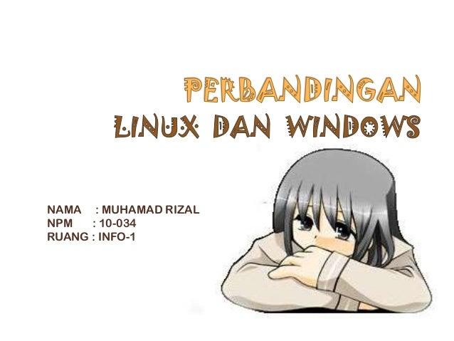 Perbandingan linux windows - muhamad rizal info1  10.034