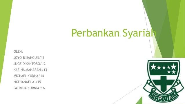 Perbankan Syariah OLEH: JOYO BINANGUN/11 JUGE DIYANTORO/12 KARINA MAHARANI/13 MICHAEL YUDHA/14 NATHANAEL A./15 PATRICIA KU...