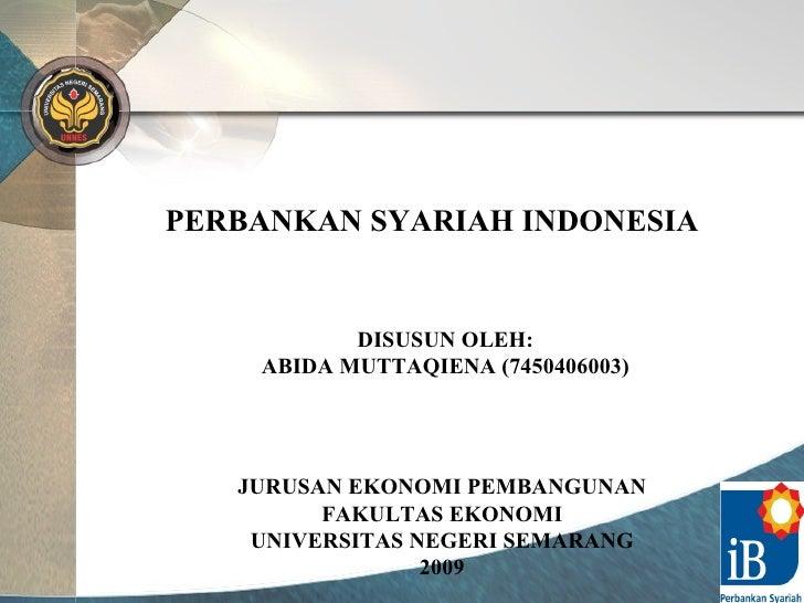 PERBANKAN SYARIAH INDONESIA JURUSAN EKONOMI PEMBANGUNAN FAKULTAS EKONOMI UNIVERSITAS NEGERI SEMARANG 2009 DISUSUN OLEH: AB...
