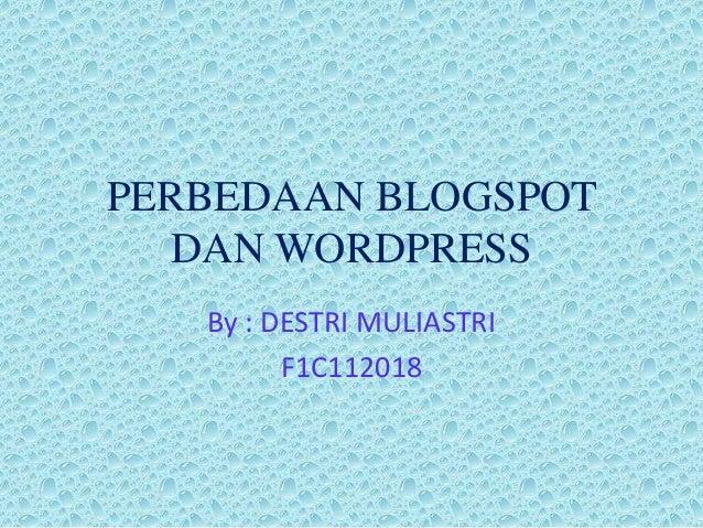 PERBEDAAN BLOGSPOTDAN WORDPRESSBy : DESTRI MULIASTRIF1C112018