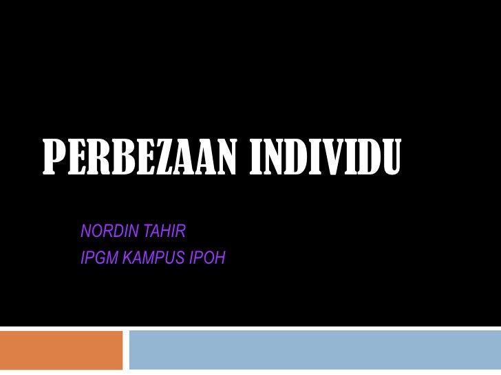 PERBEZAAN INDIVIDU NORDIN TAHIR IPGM KAMPUS IPOH