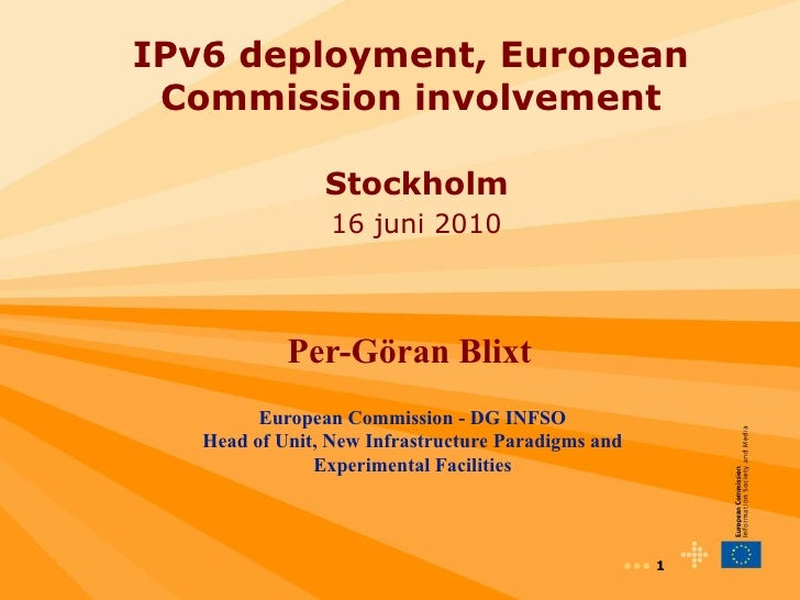 IPv6 deployment, European  Commission involvement                  Stockholm                  16 juni 2010                ...