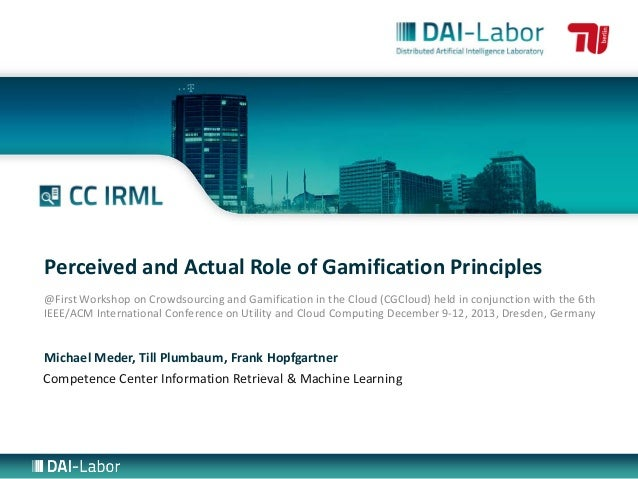Perceived and Actual Role of Gamification Principles @First Workshop on Crowdsourcing and Gamification in the Cloud (CGClo...