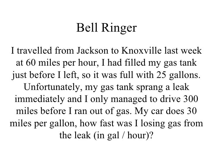 Bell Ringer I travelled fromJackson toKnoxville last week at 60 miles per hour, I had filled mygas tank just before I l...