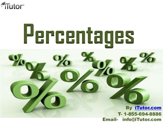 Percentages T- 1-855-694-8886 Email- info@iTutor.com By iTutor.com