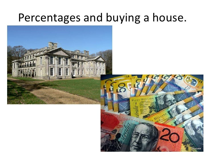 Percentages and buying a house.<br />
