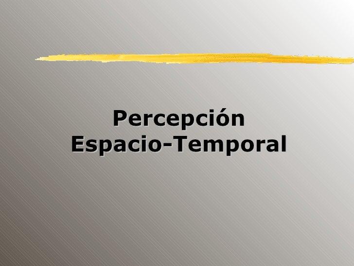 Percepción Espacio-Temporal