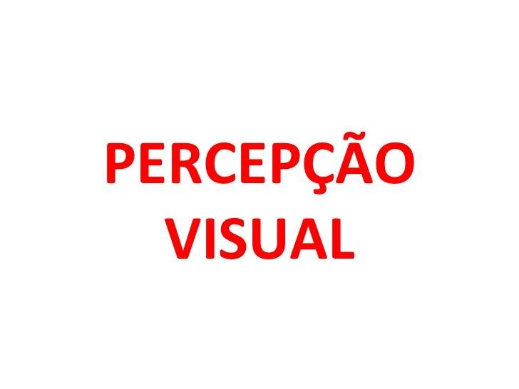PERCEPÇÃO  VISUAL