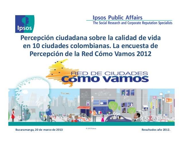 Percepción ciudadana sobre la calidad de vida    en 10 ciudades colombianas. La encuesta de      Percepción de la Red Cómo...