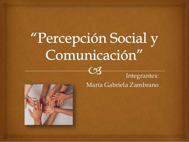 Integrantes:María Gabriela Zambrano
