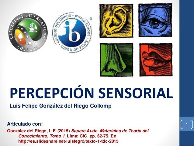 1Articulado con: González del Riego, L.F. (2015) Sapere Aude. Materiales de Teoría del Conocimiento. Tomo 1. Lima: CIC. pp...
