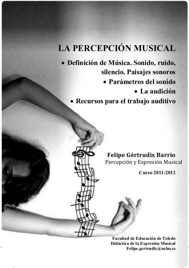Felipe Gértrudix                                 5 de septiembre de 2011                  LA PERCEPCIÓN MUSICAL           ...
