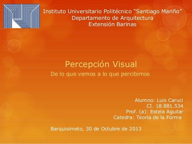 """Instituto Universitario Politécnico """"Santiago Mariño"""" Departamento de Arquitectura Extensión Barinas  Percepción Visual De..."""