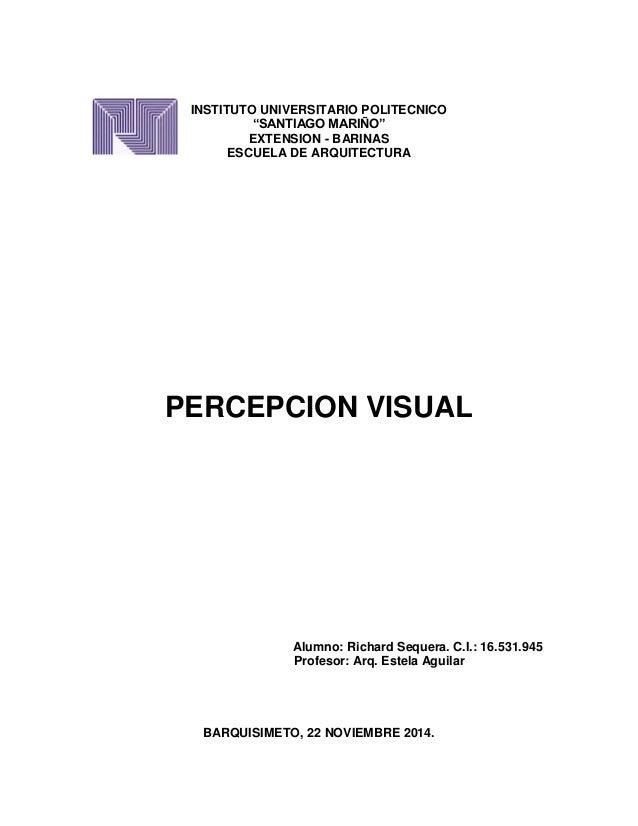 "INSTITUTO UNIVERSITARIO POLITECNICO  ""SANTIAGO MARIÑO""  EXTENSION - BARINAS  ESCUELA DE ARQUITECTURA  PERCEPCION VISUAL  A..."