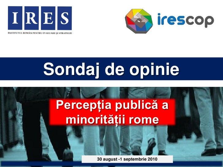 Sondaj de opinie  Percepția publică a   minorității rome         30 august -1 septembrie 2010