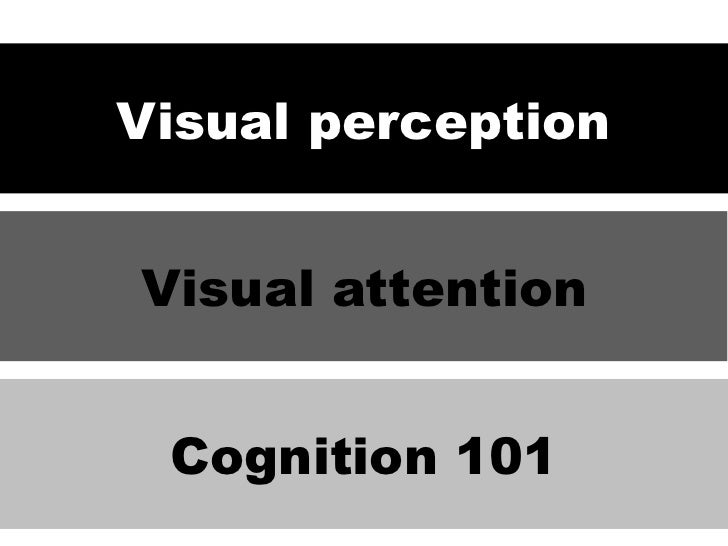 Visual perceptionVisual attention Cognition 101