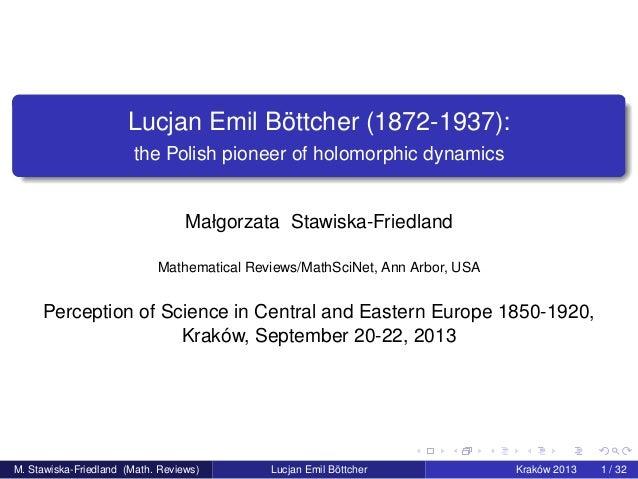 Lucjan Emil Böttcher (1872-1937): the Polish pioneer of holomorphic dynamics Małgorzata Stawiska-Friedland Mathematical Re...
