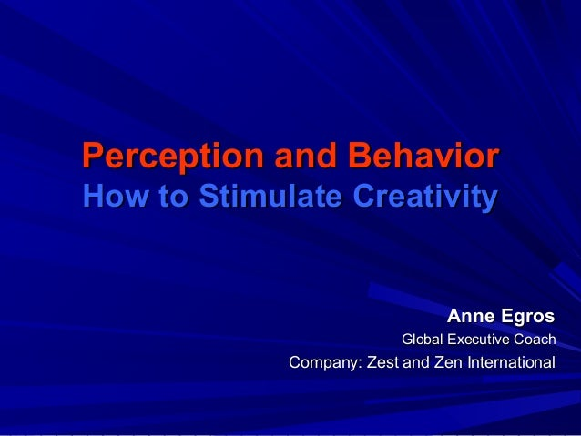Perception and Behavior: How To Stimulate Creativity