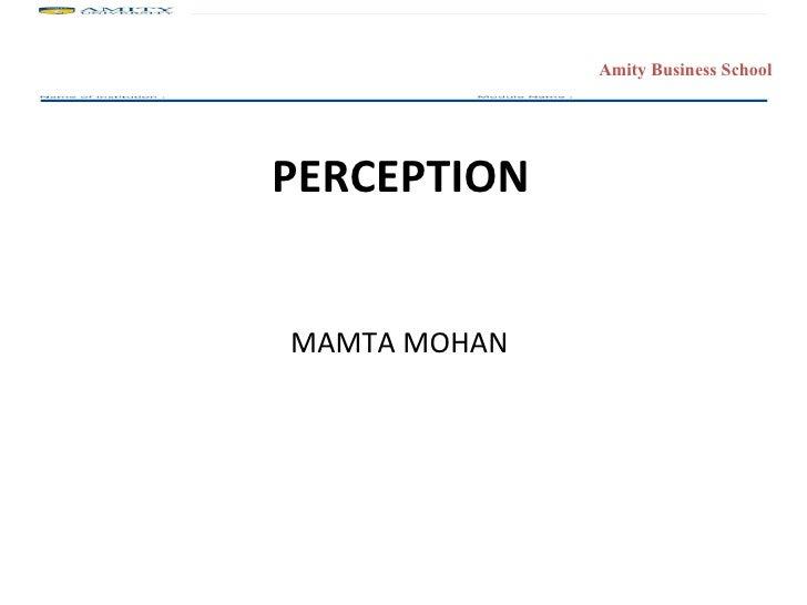 <ul><li>PERCEPTION </li></ul><ul><li>MAMTA MOHAN </li></ul>
