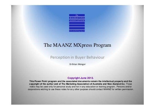 The MAANZ MXpress ProgramPerceptioninBuyerBehaviourDrBrianMongerCopyright June 2013.This Power Point program and the ...