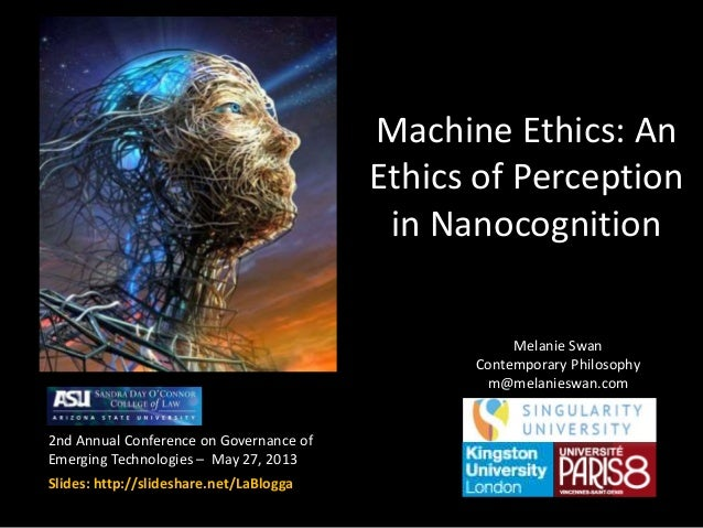 Machine Ethics: An Ethics of Perception in Nanocognition 2nd Annual Conference on Governance of Emerging Technologies – Ma...