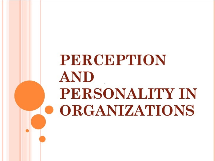 PERCEPTION AND PERSONALITY IN ORGANIZATIONS .