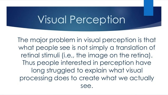 what are the major perceptual errors Ety of errors that can occur in our first-personal access to our perceptual  the  central claim of naive realism is that perceptual experiences are really as they   basic tenet of husserl's theory of intentionality, that the most important  conscious.