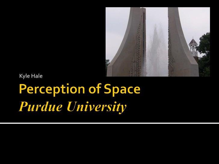 Perception of Space: Purdue University