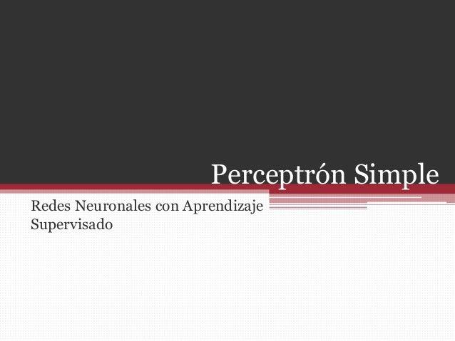 Perceptrón Simple Redes Neuronales con Aprendizaje Supervisado