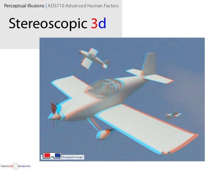 Perceptual Illusions | ADS710 Advanced Human Factors      Stereoscopic 3dKarenJantz   JoeJancsics
